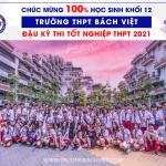 CHÚC MỪNG 100% HỌC SINH KHỐI 12 TRƯỜNG THPT BÁCH VIỆT ĐẬU KỲ THI TỐT NGHIỆP THPT 2021